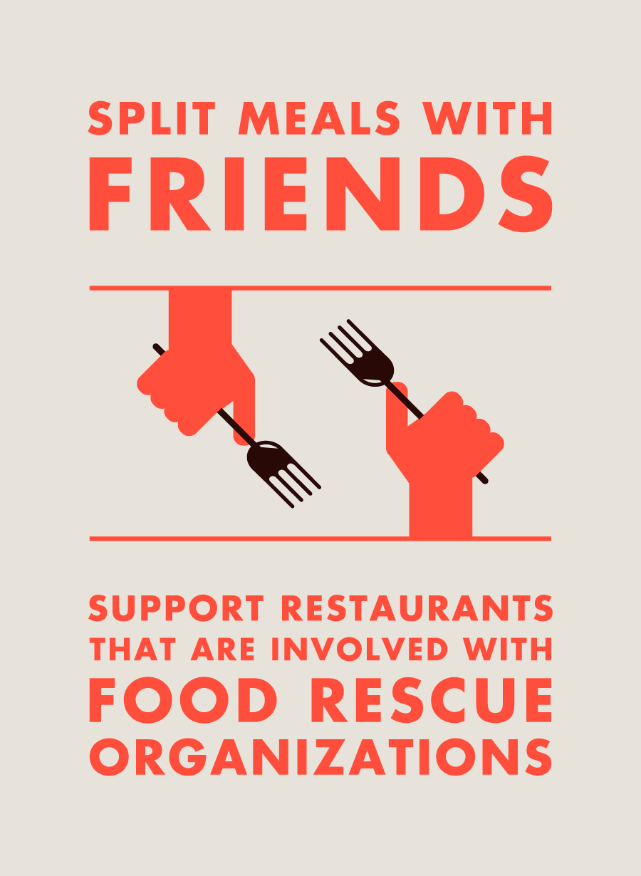 Split meals with friends. Support restaurants that are involved with food rescue organizations